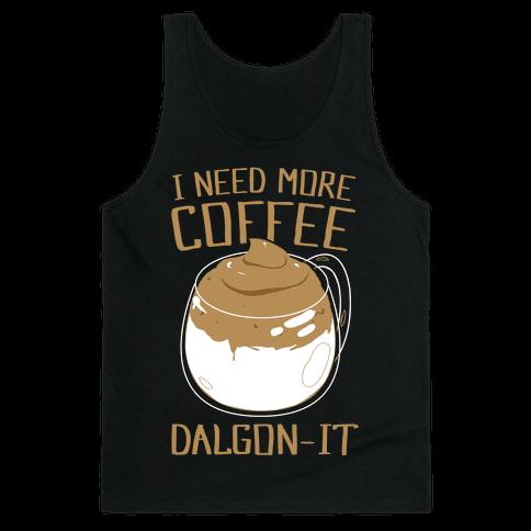 I Need More Coffee Dalgon-it Tank Top