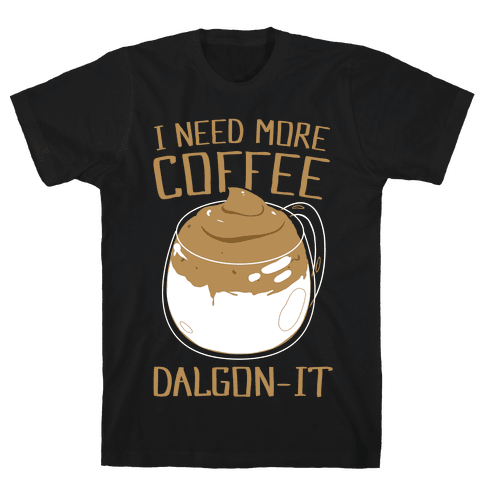 I Need More Coffee Dalgon-it Mens/Unisex T-Shirt