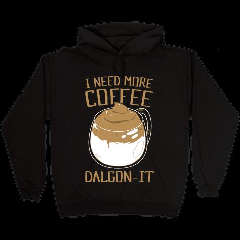 I Need More Coffee Dalgon-it Hooded Sweatshirt