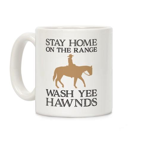 Stay Home On The Range Wash Yee Hawnds Coffee Mug