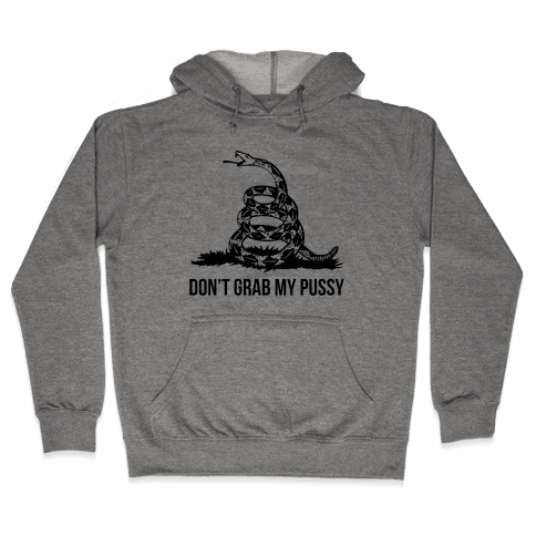 Don't Grab My Pussy Hooded Sweatshirt