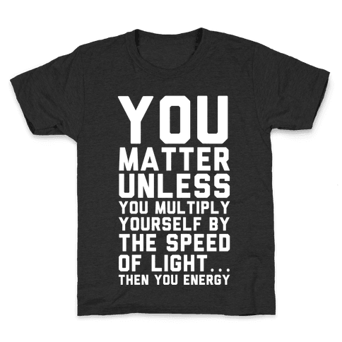 You Matter Unless You Multiply Yourself by the Speed of Light Kids T-Shirt