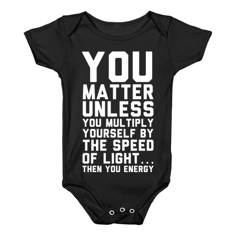 You Matter Unless You Multiply Yourself by the Speed of Light Baby Onesy