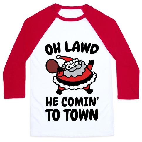 Oh Lawd He Comin' To Town Santa Parody Baseball Tee