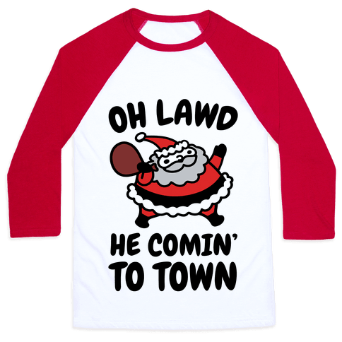 Oh Lawd He Comin' To Town Santa Parody Baseball Tee