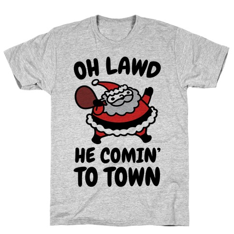 Oh Lawd He Comin' To Town Santa Parody T-Shirt