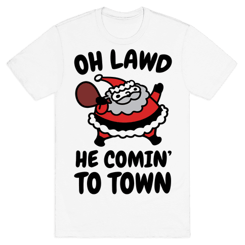 Oh Lawd He Comin' To Town Santa Parody Mens T-Shirt