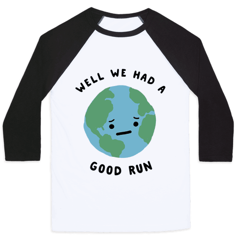 We Had A Good Run Baseball Tee