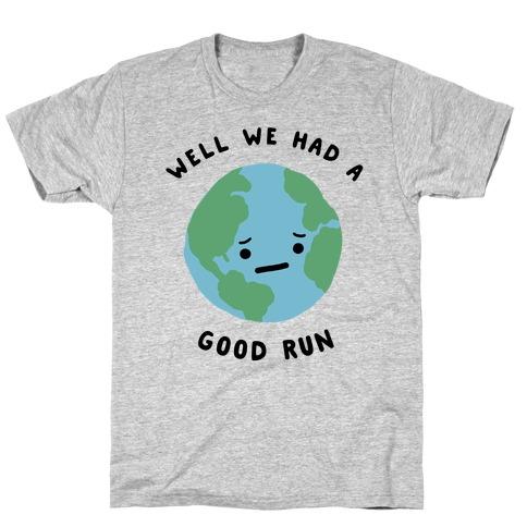 We Had A Good Run T-Shirt