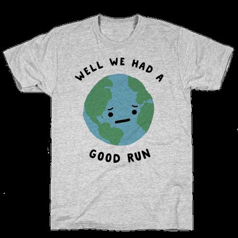 We Had A Good Run Mens T-Shirt