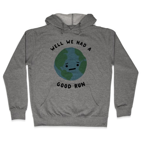 We Had A Good Run Hooded Sweatshirt