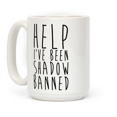Help I've Been Shadow Banned Coffee Mug