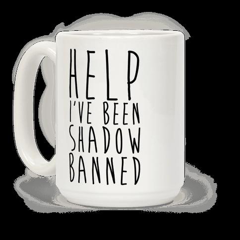 Help I've Been Shadow Banned Coffee Mug