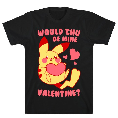 Would Chu Be Mine, Valentine? T-Shirt