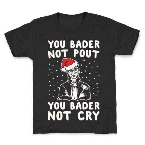 You Bader Not Pout You Bader Not Cry Parody White Print Kids T-Shirt