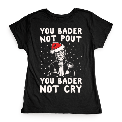 You Bader Not Pout You Bader Not Cry Parody White Print Womens T-Shirt