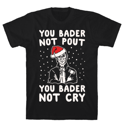 You Bader Not Pout You Bader Not Cry Parody White Print Mens T-Shirt