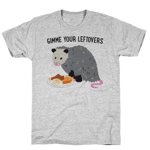 Gimme Your Leftovers Possum T-Shirt