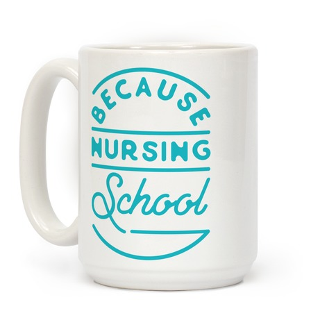Because Nursing School Coffee Mug