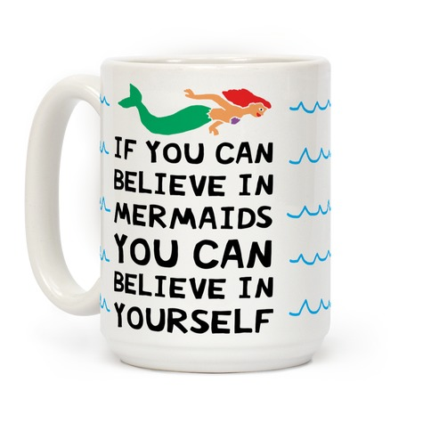 If You Can Believe In Mermaids You Can Believe In Yourself Coffee Mug