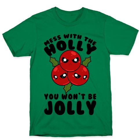 Mess With The Holly You Won't Be Jolly T-Shirt