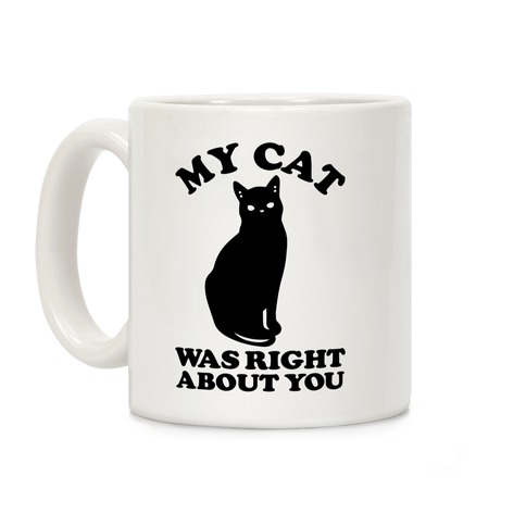 My Cat Was Right About You Coffee Mug