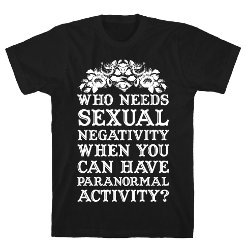 Who Needs Sexual Negativity Mens T-Shirt