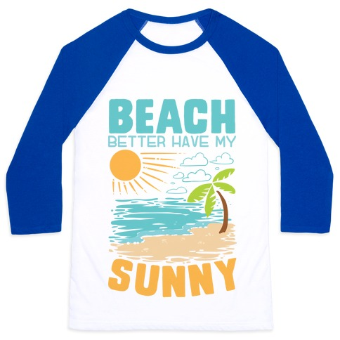 Beach Better Have My Sunny Baseball Tee