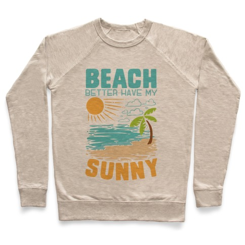 Beach Better Have My Sunny Pullover
