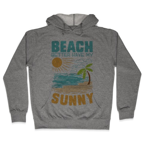 Beach Better Have My Sunny Hooded Sweatshirt