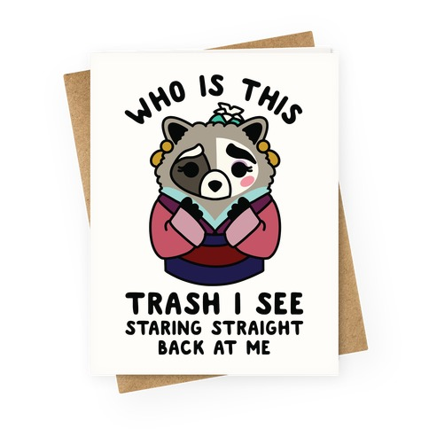 Who Is This Trash I See Staring Straight Back at Me Raccoon Greeting Card