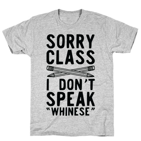 Sorry Class I Don't Speak Whinese T-Shirt