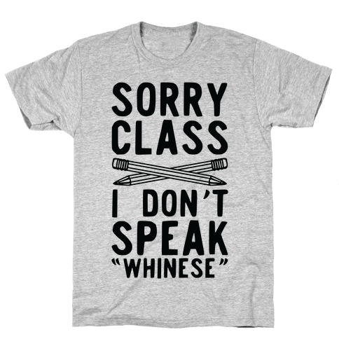 Sorry Class I Don't Speak Whinese Mens T-Shirt