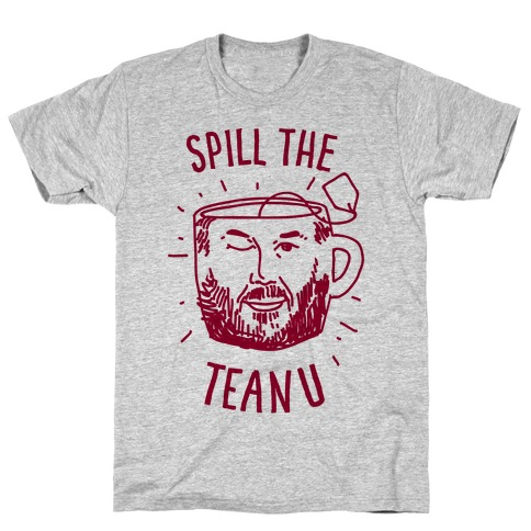 Spill The Teanu T-Shirt