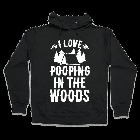 I Love Pooping In The Woods Hooded Sweatshirt