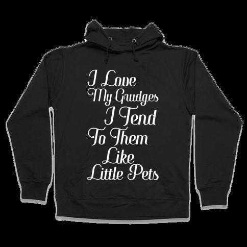 I Love My Grudges Hooded Sweatshirt