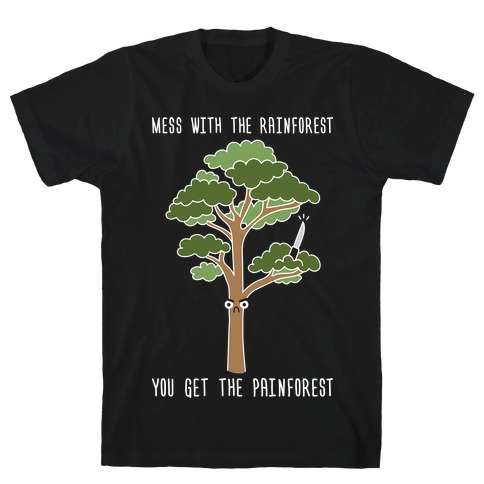 Mess With The Rainforest You Get The Painforest T-Shirt