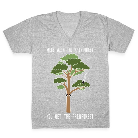 Mess With The Rainforest You Get The Painforest V-Neck Tee Shirt