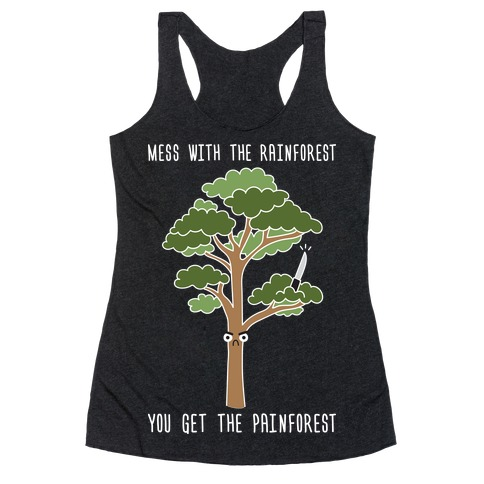 Mess With The Rainforest You Get The Painforest Racerback Tank Top