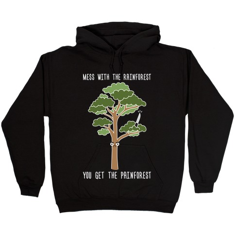 Mess With The Rainforest You Get The Painforest Hooded Sweatshirt