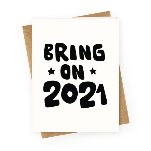 Bring on 2021 Greeting Card
