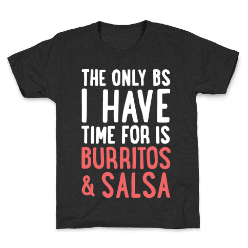 The Only BS I Have Time For Is Burritos And Salsa Kids T-Shirt