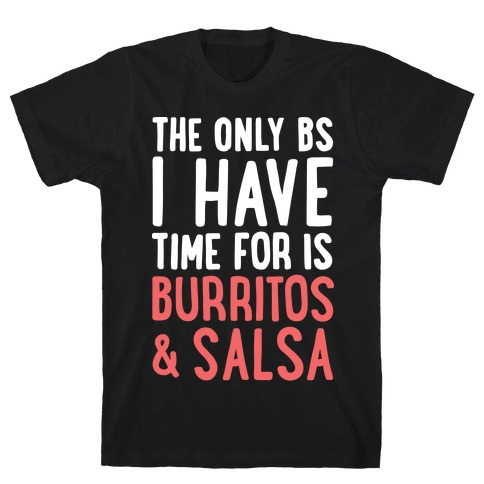 The Only BS I Have Time For Is Burritos And Salsa T-Shirt