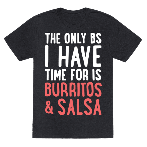 The Only BS I Have Time For Is Burritos And Salsa