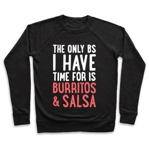 The Only BS I Have Time For Is Burritos And Salsa Pullover