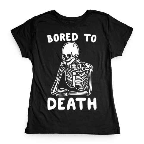 Bored To Death White Print Womens T-Shirt