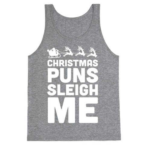 Christmas Puns Sleigh Me Tank Top