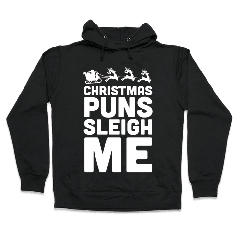 Christmas Puns Sleigh Me Hooded Sweatshirt