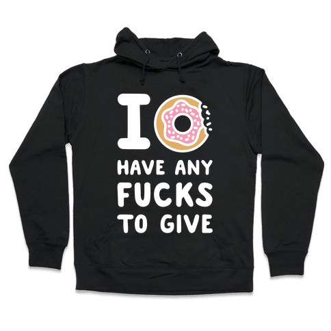 I Donut Have Any F***s to Give Hooded Sweatshirt