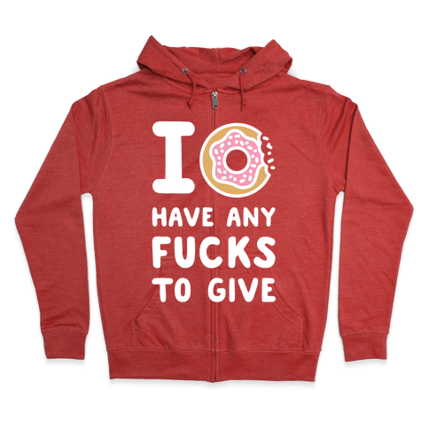 I Donut Have Any F***s to Give Zip Hoodie